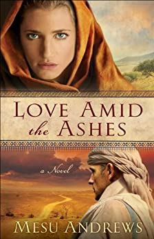 Love Amid the Ashes (Treasures of His Love Book #1): A Novel by [Andrews, Mesu]