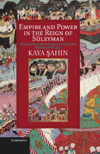 Empire and Power in the Reign of Süleyman: Narrating the Sixteenth-Century Ottoman World (Cambridge Studies in Islamic Civilization)