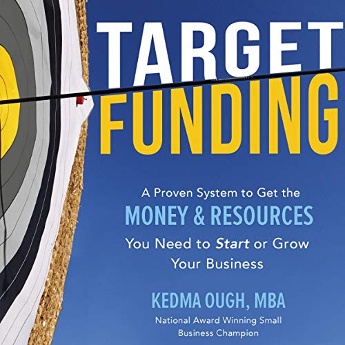 Target Funding: Discover a Proven System to Get the Money and Resources You Need Now in Order to Grow Your Business