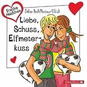 Liebe, Schuss, Elfmeterkuss (Freche Mädchen) | Hortense Ullrich, Sabine Both