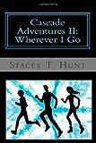 Cascade Adventures Ii, Stacey T. Hunt, 1484061454