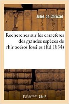 Recherches Sur Les Caracteres Des Grandes Especes de Rhinoceros Fossiles (Sciences)