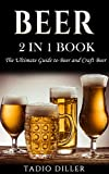 Beer: 2 in 1 Book: The Ultimate Guide to: Beer, and Craft Beer (World's Best Drinks Book 3)
