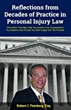 Reflections from Decades of Practice in Personal Injury Law: Information That May Help You Achieve The Compensation You Deserve And Provide You With Insight Into The Process