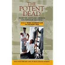 The Potent Dead: Ancestors, Saints and Heroes in Contemporary Indonesia (ASAA Southeast Asia Publications)