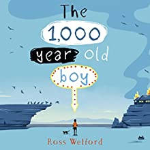 The 1,000-Year-Old Boy Audiobook by Ross Welford Narrated by Chris Coxon, Luke Johnson