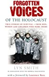 Forgotten Voices of The Holocaust: True Stories of Survival From Men, Women and Children Who Were There