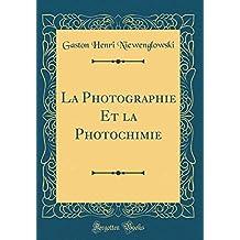 La Photographie Et La Photochimie (Classic Reprint)