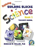 Exploring the Building Blocks of Science Book 1 Teacher's Manual, Rebecca W. Keller, 1936114321