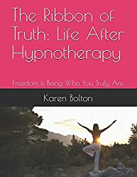 The Ribbon of Truth:  Life After Hypnotherapy: Freedom is Being Who You Truly Are (Relationship Delineation)