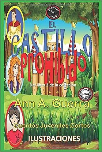 El Castillo Prohibido: Del Libro 2 de la Coleccion (Los MIL y un DIAS: Cuentos Juveniles Cortos) (Spanish Edition): Ms. Ann A. Guerra, Mr. Daniel Guerra: ...