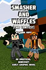 Smasher and Waffles: The Contest: An Unofficial Minecraft Early Graphic Novel Paperback