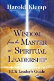 Wisdom from the Master on Spiritual Leadership : ECK Leader's Guide, Klemp, Harold, 1570431701