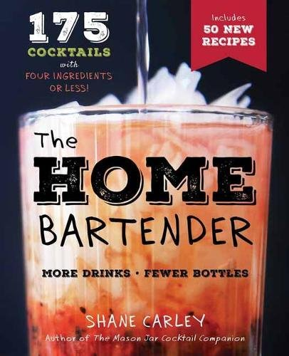 The Home Bartender, 2nd Edition by Shane Carley