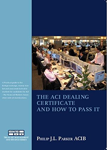 The ACI Dealing Certificate and how to pass it (Treasury Management and Finance Series) ()