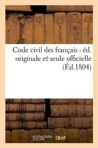 Code civil des français : éd. originale et seule officielle (Éd.1804) Broché – 1 mai 2012 Collectif Hachette Livre BNF 2012531059 Droit général