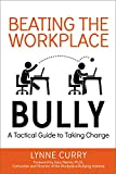 Beating the Workplace Bully: A Tactical Guide to Taking Charge