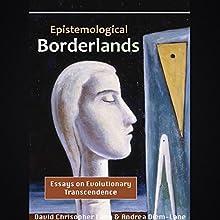 Epistemological Borderlands: Essays on Evolutionary Transcendence Audiobook by David Christopher Lane, Andrea Diem-Lane Narrated by Benjamin Lee