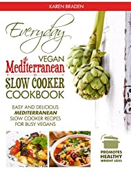 Everyday Vegan Mediterranean Slow Cooker Cookbook: Easy and Delicious Mediterranean Slow Cooker Recipes for Busy Vegans (Vegan Coookbook Book 3) (English Edition)