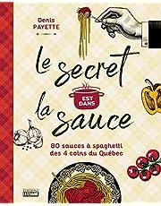 Le secret est dans la sauce: 80 sauces à spaghetti des 4 coins du Québec