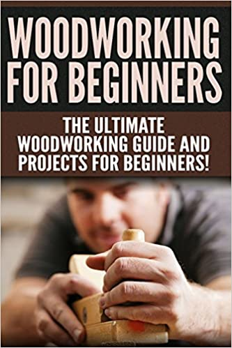 Woodworking For Beginners The Ultimate Woodworking Guide And Projects For Beginners Jones Darren 9781523991495 Amazon Com Books