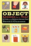 img - for Object Lessons for a Year: 52 Talks for the Children's Sermon Time (Object Lesson Series) book / textbook / text book