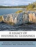 A Legacy of Historical Gleanings, , 1179630017