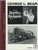 George L. Beam and the Denver and Rio Grande V. 1, Jackson C. Thode, 0913582425