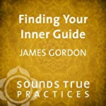 Finding Your Inner Guide | James S. Gordon