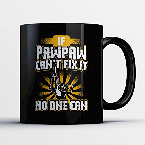 Pawpaw Coffee Mug – If Pawpaw Can't Fix It No One Can - Funny 11 oz Black Ceramic Tea Cup - Humorous and Cute Pawpaw Gifts with Pawpaw Sayings