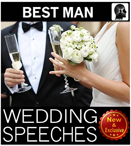 Wedding Speeches: Best Man: Wedding Speeches You Will be Proud to Give Wedding Speeches for the Best Man (Wedding Speeches Books By Sam Siv Book 6)