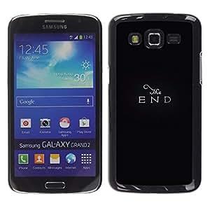 TopCaseStore / la caja del caucho duro de la cubierta de protección de la piel - End The Movie Retro Black Text Minimalist - Samsung Galaxy Grand 2 SM-G7102 SM-G7105