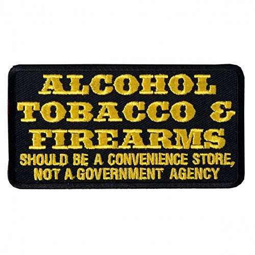 Officially Licensed Originals ATF, Alcohol, Tobacco & Firearms Should BE A Convenience Store, NOT A Government Agency, Patch - 4