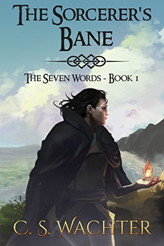 The Sorcerer's Bane (The Seven Words Book 1) by [Wachter, C. S. ]