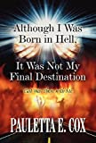 Although I Was Born in Hell, It Was Not My Final Destination, Pauletta Cox, 1462642462