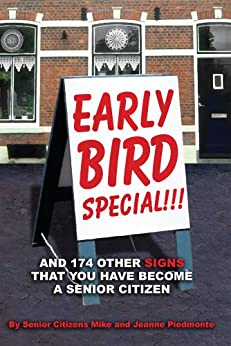 Early Bird Special!!! And 174 Other Signs that You Have Become a Senior Citizen by [Mike and Jeanne Piedmonte]