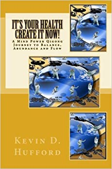 Book It's Your Health, Create It Now!: Mind Power Qigong - Program One by Kevin D Hufford Ph.D. (2011-12-04)