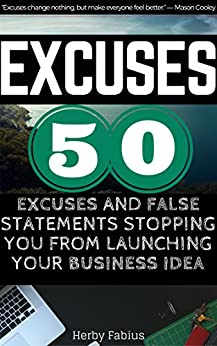 EXCUSES: Top 50 Excuses and False Statements Stopping You from Launching Your Business Idea by [Fabius, Herby]