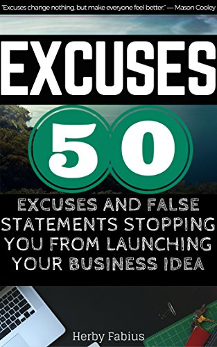 EXCUSES: Top 50 Excuses and False Statements Stopping You from Launching Your Business Idea