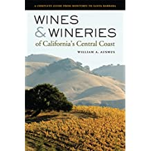 Wines and Wineries of California's Central Coast: A Complete Guide from Monterey to Santa Barbara