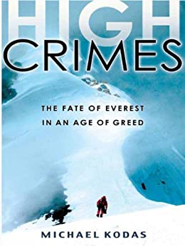 High Crimes: The Fate of Everest in an Age of Greed by [Kodas, Michael]