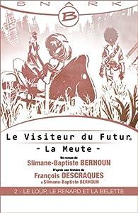 Le Loup, le Renard et la Belette - Le Visiteur du Futur - La Meute - Épisode 2: Le Visiteur du Futur, T1 par François Descraques
