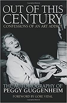 Out Of This Century: Confessions Of An Art Addict por Peggy Guggenheim epub