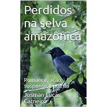 Perdidos na selva amazônica: Romance, ação, suspense e poesia