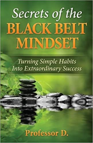 230e0c862 Secrets of the Black Belt Mindset: Turning Simple Habits Into Extraordinary  Success: Wil Dieck: 9780996307208: Amazon.com: Books
