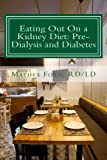 Eating Out On a Kidney Diet: Pre-dialysis and Diabetes (Renal Diet HQ IQ Pre Dialysis Living Book 3)