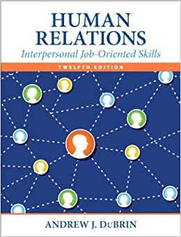 Human Relations: Interpersonal Job-Oriented Skills (12th Edition) by Andrew J. DuBrin (2014-01-20)