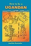 How to Be a Ugandan, Joachim Buwembo, 9970023799
