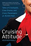 img - for Cruising Attitude: Tales of Crashpads, Crew Drama, and Crazy Passengers at 35,000 Feet by Heather Poole (2012-03-06) book / textbook / text book