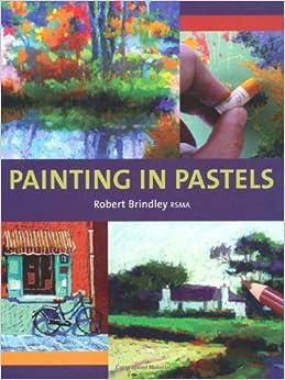 Painting in Pastels by Robert Brindley (2010-09-20)